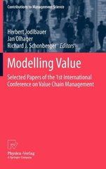 Modelling Value: Selected Papers of the 1st International Conference on Value Chain Management, May 4th-5th, 2011, University of Applied Sciences in Upper Austria, Sch 9783790827460