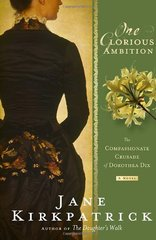 One Glorious Ambition: The Compassionate Crusade of Dorothea Dix by Kirkpatrick, Jane