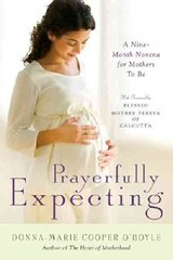 Prayerfully Expecting: A Nine-month Novena for Mothers-to-Be