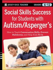 Social Skills Success for Students with Autism / Asperger's: Helping Adolescents on the Spectrum to Fit In by Frankel, Fred/ Wood, Jeffrey J.