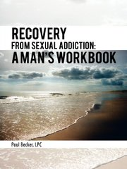 Recovery from Sexual Addiction: A Man's Workbook by Becker, Paul, Lpc