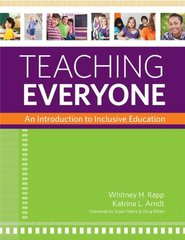 Teaching Everyone: An Introduction to Inclusive Education by Rapp, Whitney H., Ph.D./ Arndt, Katrina L., Ph.D./ Peters, Susan (FRW)/ Biklen, Douglas (FRW)