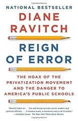 Reign of Error: The Hoax of the Privatization Movement and the Danger to America's Public Schools by Ravitch, Diane