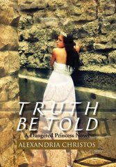 Truth Be Told: A Dangered Princess Novel by Christos, Alexandria