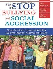 How to Stop Bullying and Social Aggression: Elementary Grade Lesson Activities That Teach Empathy, Friendship, and Respect by Breakstone, Steve/ Dreiblatt, Michael/ Dreiblatt, Karen