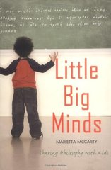 Little Big Minds: Sharing Philosophy With Kids by McCarty, Marietta