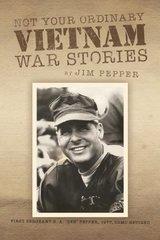 Not Your Ordinary Vietnam War Stories by Pepper, Jim