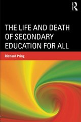 The Life and Death of Secondary Education for All by Pring, Richard