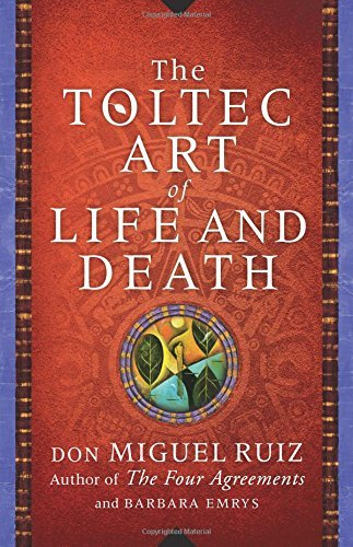 The Toltec Art of Life and Death by Ruiz, Don Miguel/ Emrys, Barbara