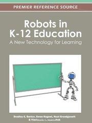 Robots in K-12 Education: A New Technology for Learning by Barker, Bradley S. (EDT)/ Nugent, Gwen (EDT)/ Grandgenett, Neal (EDT)/ Adamchuk, Viacheslav I. (EDT)