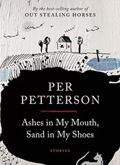 Ashes in My Mouth, Sand in My Shoes: Stories by Petterson, Per/ Bartlett, Don (TRN)