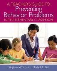 A Teachers Guide to Preventing Behavior Problems in the Elementary Classroom by Smith, Stephen W./ Yell, Mitchell L.