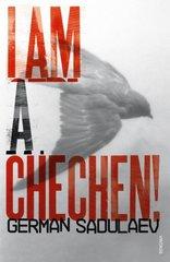 I Am a Chechen! by Sadulaev, German/ Gunin, Anna (TRN)
