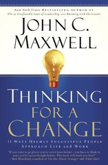 Thinking For A Change: 11 Ways Highly Successful People Approach Life And Work by Maxwell, John C.