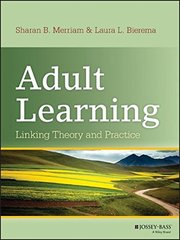 Adult Learning: Linking Theory and Practice by Merriam, Sharan B./ Bierema, Laura L.
