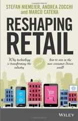 Reshaping Retail: Why Technology Is Transforming the Industry and How to Win in the New Consumer Driven World by Niemeier, Stefan/ Zocchi, Andrea/ Catena, Marco