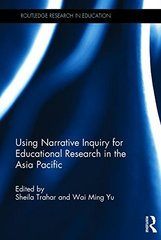 Using Narrative Inquiry for Educational Research in the Asia Pacific by Trahar, Sheila (EDT)/ Ming, Yu Wai (EDT)