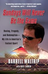 Sundays Will Never Be the Same: Racing, Tragedy, and Redemption-My Life in America's Fastest Sport