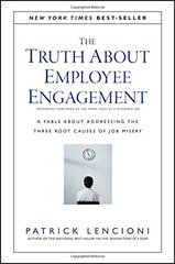 The Truth About Employee Engagement: A Fable About Addressing the Three Root Causes of Job Misery by Lencioni, Patrick