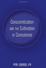 Conscientization and the Cultivation of Conscience by Liu, Keqi