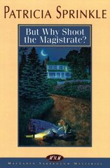 But Why Shoot the Magistrate? by Sprinkle, Patricia Houck