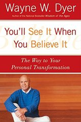 You'll See It When You Believe It: The Way to Your Personal Transformation by Dyer, Wayne W.