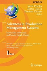 Advances in Production Management Systems: Sustainable Production and Service Supply Chains: IFIP WG 5.7 International Conference, APMS 2013, State College, A, USA, September 9-12, 2013, Procee 9783642412653