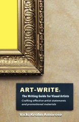 Art-Write: The Writing Guide for Visual Artists: Crafting Effective Artist Statements and Promotional Materials by Amorose, Vicki Krohn