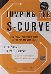 Jumping the S-Curve: How to Beat the Growth Cycle, Get on Top, and Stay There by Nunes, Paul/ Breene, Tim
