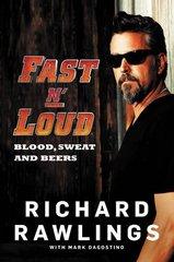 Fast N' Loud: Blood, Sweat and Beers by Rawlings, Richard/ Dagostino, Mark