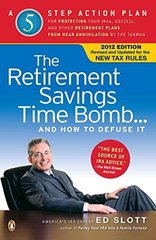 The Retirement Savings Time Bomb--And How to Defuse It: A Five-step Action Plan for Protecting Your IRAs, 401(K)s, and Other Retirement Plans from Near Annihilation