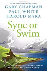 Sync or Swim: A Fable About Workplace Communication and Coming Together in a Crisis by Chapman, Gary/ White, Paul/ Myra, Harold