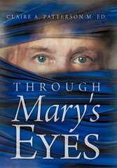 Through Mary's Eyes by Patterson, Claire A., M. Ed.