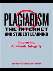 Plagiarism, The Internet and Student Learning: Improving Academic Integrity