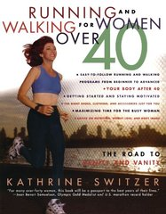 Running and Walking for Women over 40: The Road to Sanity and Vanity by Switzer, Kathrine