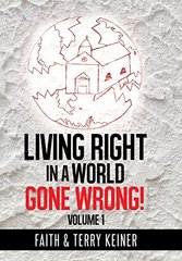 Living Right in a World Gone Wrong! by Keiner, Faith/ Keiner, Terry