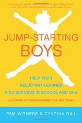 Jump-Starting Boys: Help Your Reluctant Learner Find Success in School and Life by Withers, Pam/ Gill, Cynthia