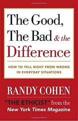 The Good, the Bad & the Difference: How to Tell the Right from Wrong in Everyday Situations by Cohen, Randy