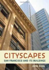 Cityscapes: San Francisco and Its Buildings by King, John