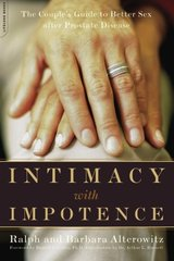 Intimacy With Impotence: The Couple's Guide to Better Sex After Prostate Disease by Alterowitz, Ralph/ Alterowitz, Barbara