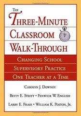 The Three-Minute Classroom Walk-Through: Changing School Supervisory Practice One Teacher at a Time by Downey, Carolyn J./ English, Fenwick W./ Steffy, Betty E./ Frase, Larry E./ Poston, William K., Jr./ Downey, Carolyn J. (EDT)