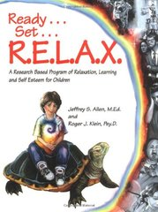 Ready, Set, Relax: A Research-Based Program of Relaxation, Learning and Self-Esteem for       Children by Allen, Jeffrey S./ Klein, Roger J.