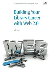 Building Your Library Career With Web 2.0 by Gross, Julia
