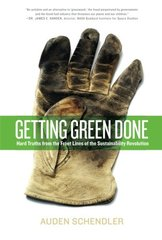Getting Green Done: Hard Truths from the Front Lines of the Sustainability Revolution by Schendler, Auden