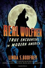 Real Wolfmen: True Encounters in Modern America by Godfrey, Linda S.