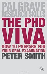 The PhD Viva: How to Prepare for Your Oral Examination by Smith, Peter