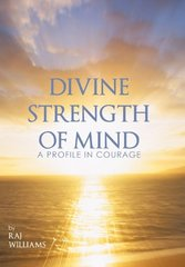 Divine Strength of Mind: A Profile in Courage by Williams, Raj
