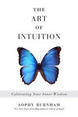 The Art of Intuition: Cultivating Your Inner Wisdom by Burnham, Sophy