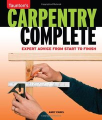 Taunton's Carpentry Complete: Expert Advice from Start to Finish by Engel, Andy