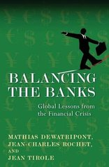 Balancing the Banks: Global Lessons from the Financial Crisis by Dewatripont, Mathias/ Rochet, Jean-Charles/ Tirole, Jean/ Tribe, Keith (TRN)